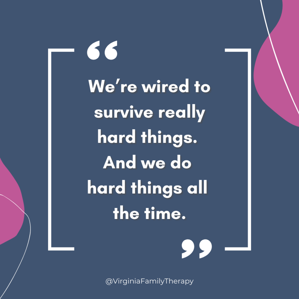 """Quote from Podcast Therapists episode 21 ' Pandemic Parenting 2.0: Dealing With Your Own Trauma First. Quote: """"We're wired to survive really hard things. And we do hard things all the time."""""""